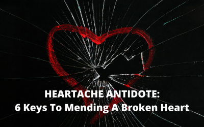 Heartache: 6 Keys To Mending A Broken Heart