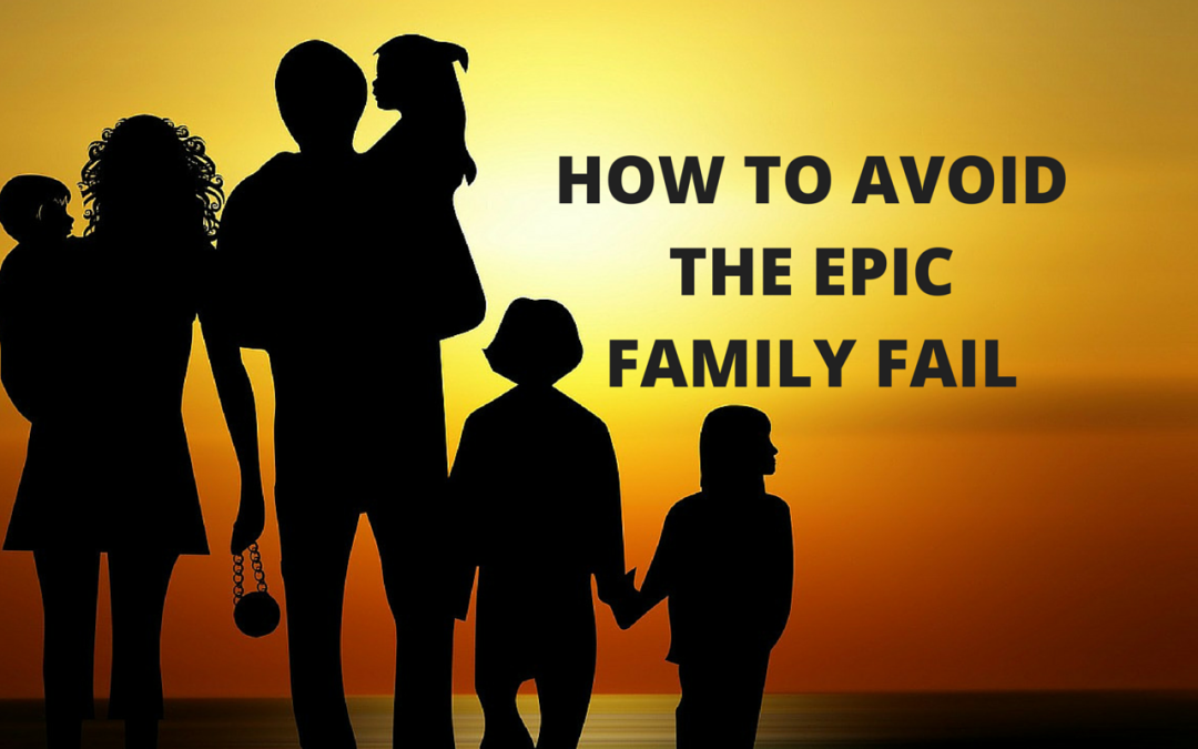 How To Avoid The Epic Family Fail